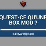 box mod cigarette électronique