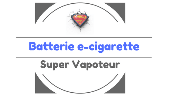 batterie cigarette électronique
